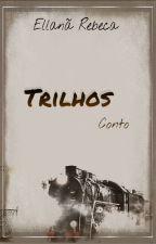 Trilhos - Conto by EllanaRebeca