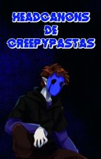 Headcanons de Creepypasta. by NeisCR