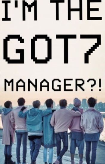 i'm the GOT7 manager?! (a JB fanfiction) - PROBLEMATIC FAVE - Wattpad