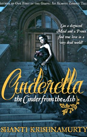 Cinderella: The Cinder from the Ash by ShantiKrishnamurty