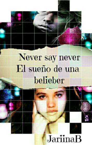 Never Say Never El sueño de una belieber! (TERMINADA)