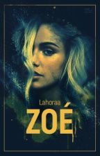 Zoé [TERMINÉ] by Lahoraa