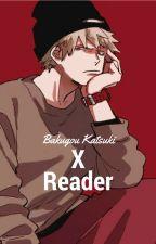 Katsuki Bakugou X Reader by Ashido_Mina