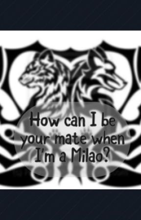 How can I be your mate when I'm a Milao? by Vexii_13