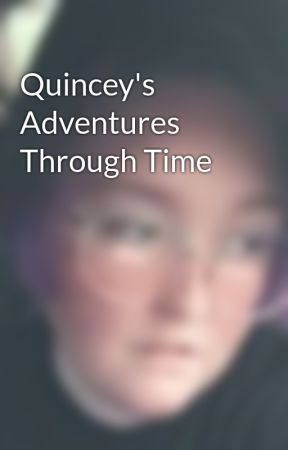 Quincey's Adventures Through Time  by BobnSteve180