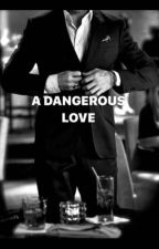 A DANGEROUS LOVE by Loveu4evermylove