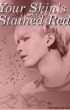 Your Skin's Stained Red [YOONMIN] by Hanabusa-Aido