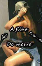 A Filha Do Sub-Dono Do Morro // Concluída // by Binny1702