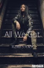 All We Got { NLMB } by naydaan