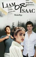 Liam or Isaac ( teen wolf )    #READINT2017 by MinkaMpp