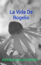 La Vida De Rogelio by Dante151003
