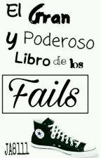 El Gran Y Poderoso Libro De Los Fails by JA8111