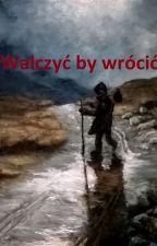 Walczyć by wrócić. by PatrykLaskowski1