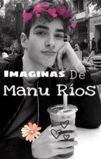 Imaginas de ✨Manu Rios✨ by ItsBooksIdols