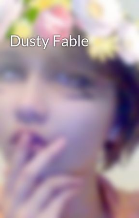 Dusty Fable by Downinflameswriters