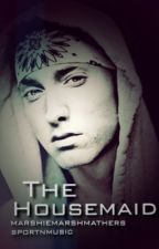 The Housemaid (Eminem fanfic)  by marshiemarshmathers