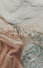 RAVAGED CROWN | GAME OF THRONES // ON HOLD by -daisyqueen