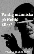Vanlig människa på Heltid, Eller? by MatildaLarsson8