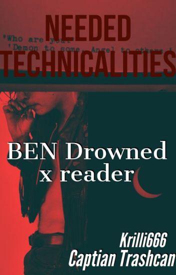 Needed Technicalities. ( BEN Drowned X Reader )