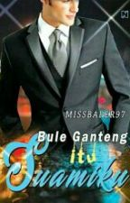 Bule Ganteng Itu Suamiku by MissBaper97