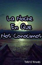 La Noche En Que Nos Conocimos by MonserratHernandez3
