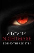 A Lovely Nightmare - Behind the Red Eyes (A Lovely Nightmare companion book) by Wendizzy