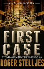 FIRST CASE (McRyan Mystery Series Prequel - Excerpt) by rogerstelljes