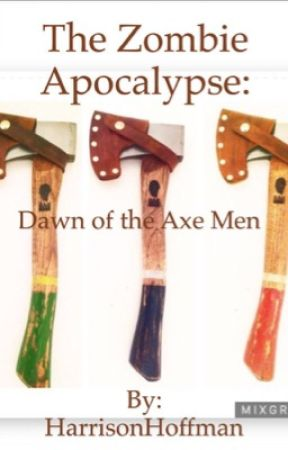 The Zombie Apocalypse: Dawn of the Axe Men  by hdog112