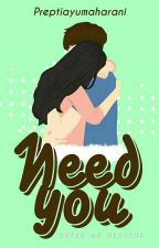 NEED YOU [Completed] by preptiayumaharani