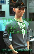 Things You Shouldn't Give To Tadashi by HiroTheIdioticGenius