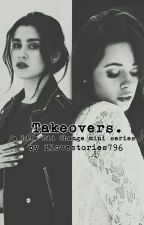 Takeovers. (a Life Did Change miniseries.) by ilovestories796