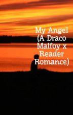 My Angel (A Draco Malfoy x Reader Romance) by kayla_writer52