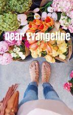 Dear Evangeline by LexDeluxe