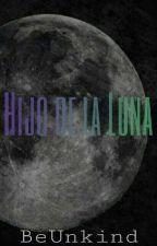 Hijo de la Luna by BeUnkind
