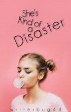She's Kind of a Disaster by writerbug44