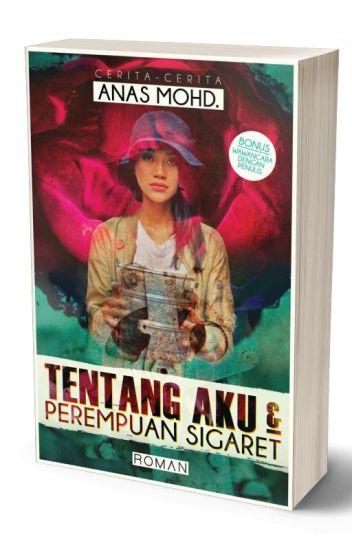 Tentang Aku & Perempuan Sigaret oleh Anas Mohd