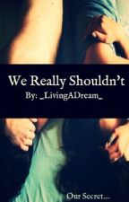 We Really Shouldn't (student/teacher relationship) by _LivingADream_