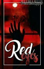 Red Eyes ||•Frennie•|| by FrennieShipper