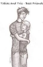 Tobias and Tris - Best Friends by WritingIsNowMyLife