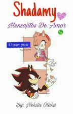 Mensajitos De Amor «Shadamy» by -NekitaOtaku