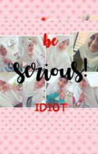 Be Serious! Idiot by JazmineDisaloMangaco