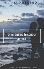 ¿Por qué no te conocí antes? by NatalArboledaDavila