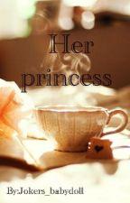 Her Princess (Lauren/you) by Jokers_babydoll