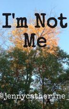 I'm Not Me by crazyglader
