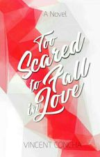 Too Scared To Fall In Love - #Wattys2017 by vincent_concha