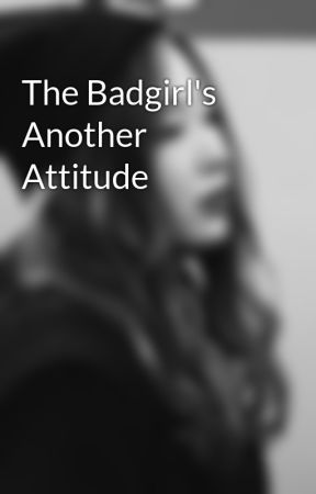 The Badgirl's Another Attitude by dumbnoona