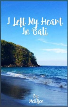 I Left My Heart In Bali (COMPLETED) by MeliTjen