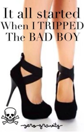 It All Started When I Tripped The Bad Boy