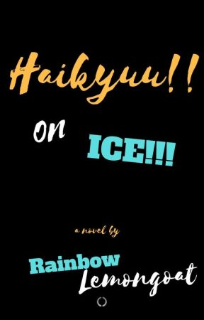 Haikyuu!! On Ice by Rainbowlemongoat