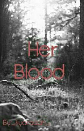Her Blood by _kyaraaah_